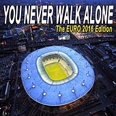 You Never Walk Alone - The Euro 2016 Edition by Various Artists