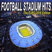 Footbal Stadium Hits - The Euro 2016 Edition by Various Artists
