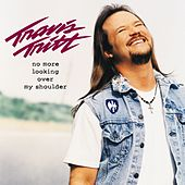 No More Looking Over My Shoulder by Travis Tritt