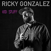 Kid Stuff by Ricky Gonzalez