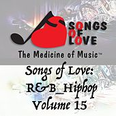 Songs of Love: R&B Hip Hop, Vol. 15 by Various Artists