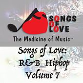 Songs of Love: R&B Hip Hop, Vol. 7 by Various Artists
