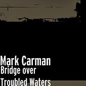 Bridge over Troubled Waters by Mark Carman