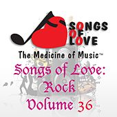 Songs of Love: Rock, Vol. 36 by Various Artists