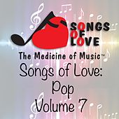 Songs of Love: Pop, Vol. 7 by Various Artists