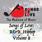 Songs of Love: R&B Hip Hop, Vol. 8 by Various Artists