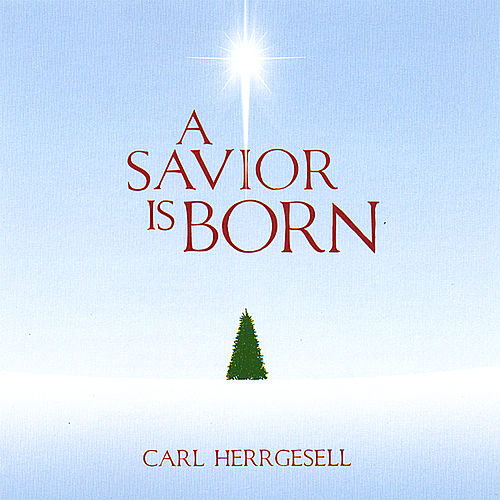 A Savior Is Born by Carl Herrgesell
