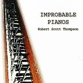 Improbable Pianos by Robert Scott Thompson