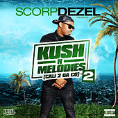 Scorp Dezel Presents Kush n Melodies 2 by Various Artists