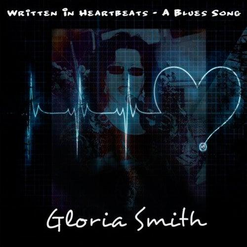 Written in Heartbeats - A Blues Song by Gloria Smith