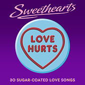 Love Hurts- Sweethearts (30 Sugar Coated Love Songs) von Various Artists