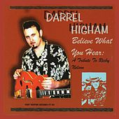 Believe What You Hear: A Tribute to Ricky Nelson by Darrel Higham