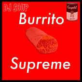 Burrito Supreme by DJ Soup