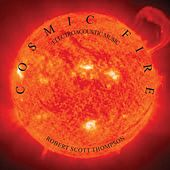 Cosmic Fire - Electroacoustic Music by Robert Scott Thompson