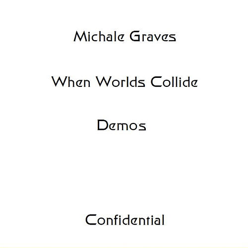 When Worlds Collide Demos by Michale Graves