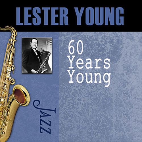 60 Years Young by Lester Young