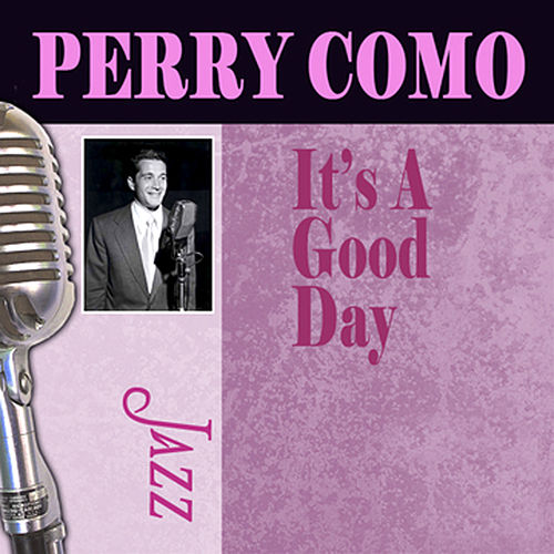 It's A Good Day by Perry Como