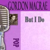 But I Do by Gordon MacRae