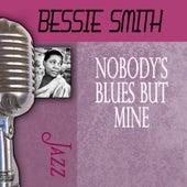 Nobody's Blues But Mine by Bessie Smith