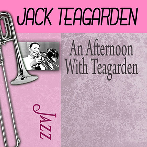 An Afternoon With Teagarden by Jack Teagarden