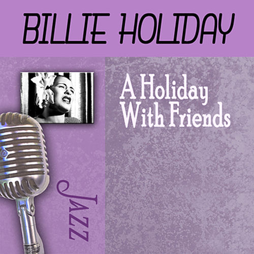 A Holiday With Friends by Billie Holiday