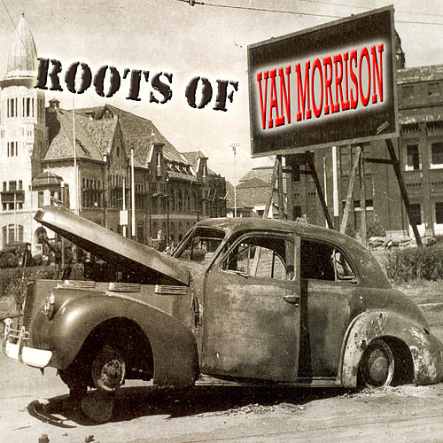 The Roots Of Van Morrison by Various Artists