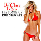 Do Ya Think I'm Sexy - The Songs Of Rod Stewart by Various Artists