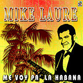 Me Voy Pa'la Habana by Mike Laure