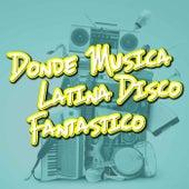 Donde Musica Latina Disco Fantastico by Various Artists
