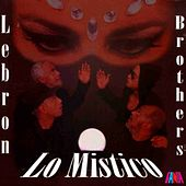 Lo Mistico by The Lebron Brothers