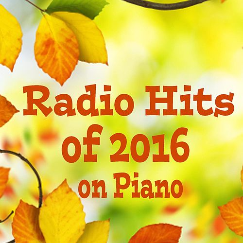 Radio Hits of 2016 on Piano by The O'Neill Brothers Group