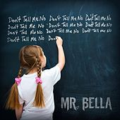 Don't Tell Me No by Mr. Bella