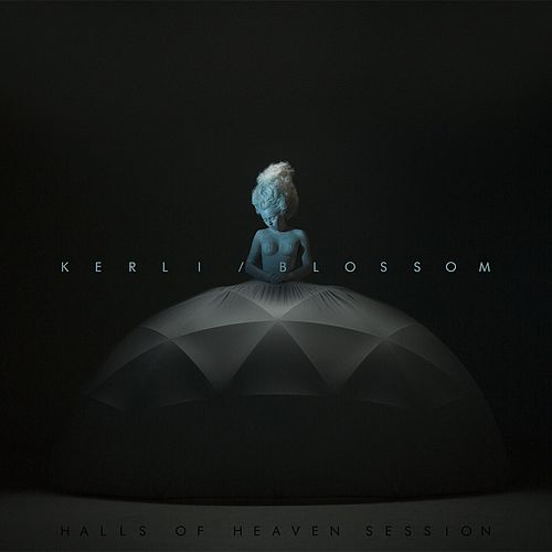 Blossom (Halls of Heaven Session) by Kerli