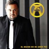 El Mejor de Mi (Eres Tu) by Axel
