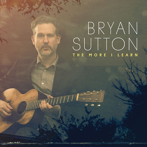 The More I Learn by Bryan Sutton