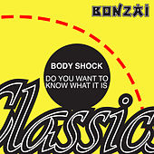 Do You Want To Know What It Is by BodyShock