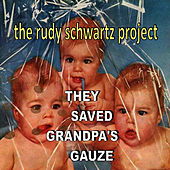 They Saved Grandpa's Gauze by The Rudy Schwartz Project