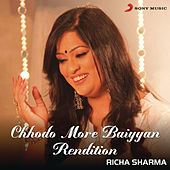 Chhodo More Baiyyan (Rendition) by Richa Sharma
