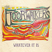 Whatever It Is by The Floorwalkers