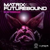 Scatterbrain by Matrix and Futurebound