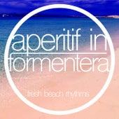 Aperitif in Formentera (Fresh Beach Rhythms) by Various Artists