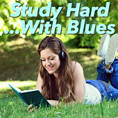 Study Hard... With Blues von Various Artists