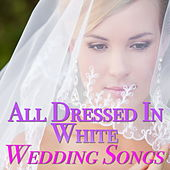 All Dressed In White - Wedding Songs von Various Artists