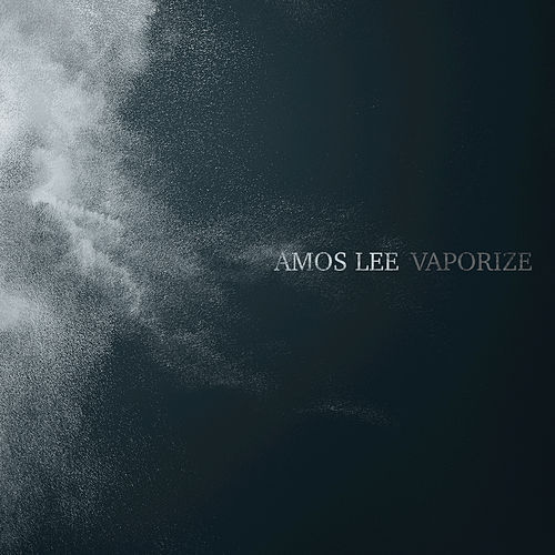 Vaporize by Amos Lee