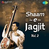Shaam-e-Jagjit, Vol. 2 by Jagjit Singh