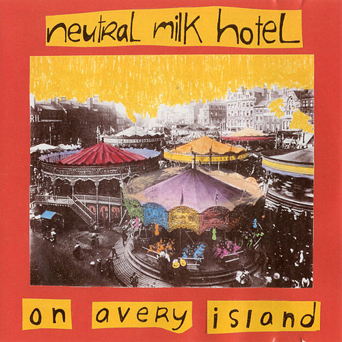On Avery Island by Neutral Milk Hotel