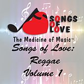 Songs of Love: Reggae, Vol. 1 by Various Artists