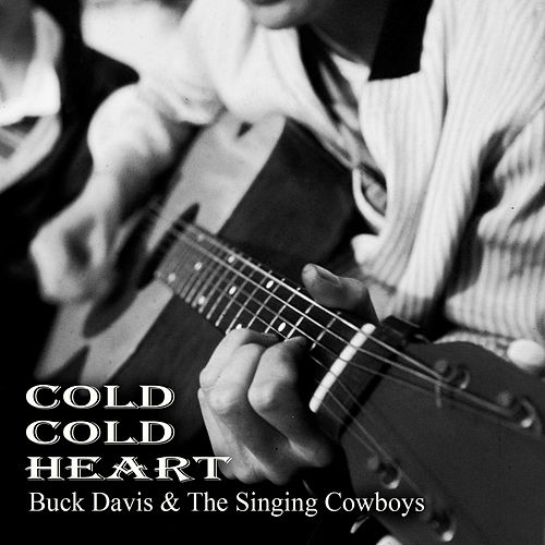 Cold Cold Heart by The Singing Cowboys