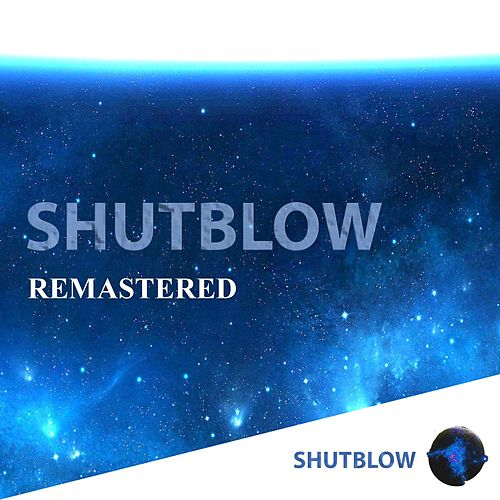 Shutblow (Remastered) by Shutblow