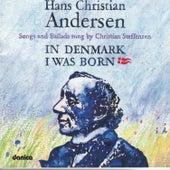 Hans Christian Andersen - In Denmark I Was Born - Songs and Ballads by Christian Steffensen